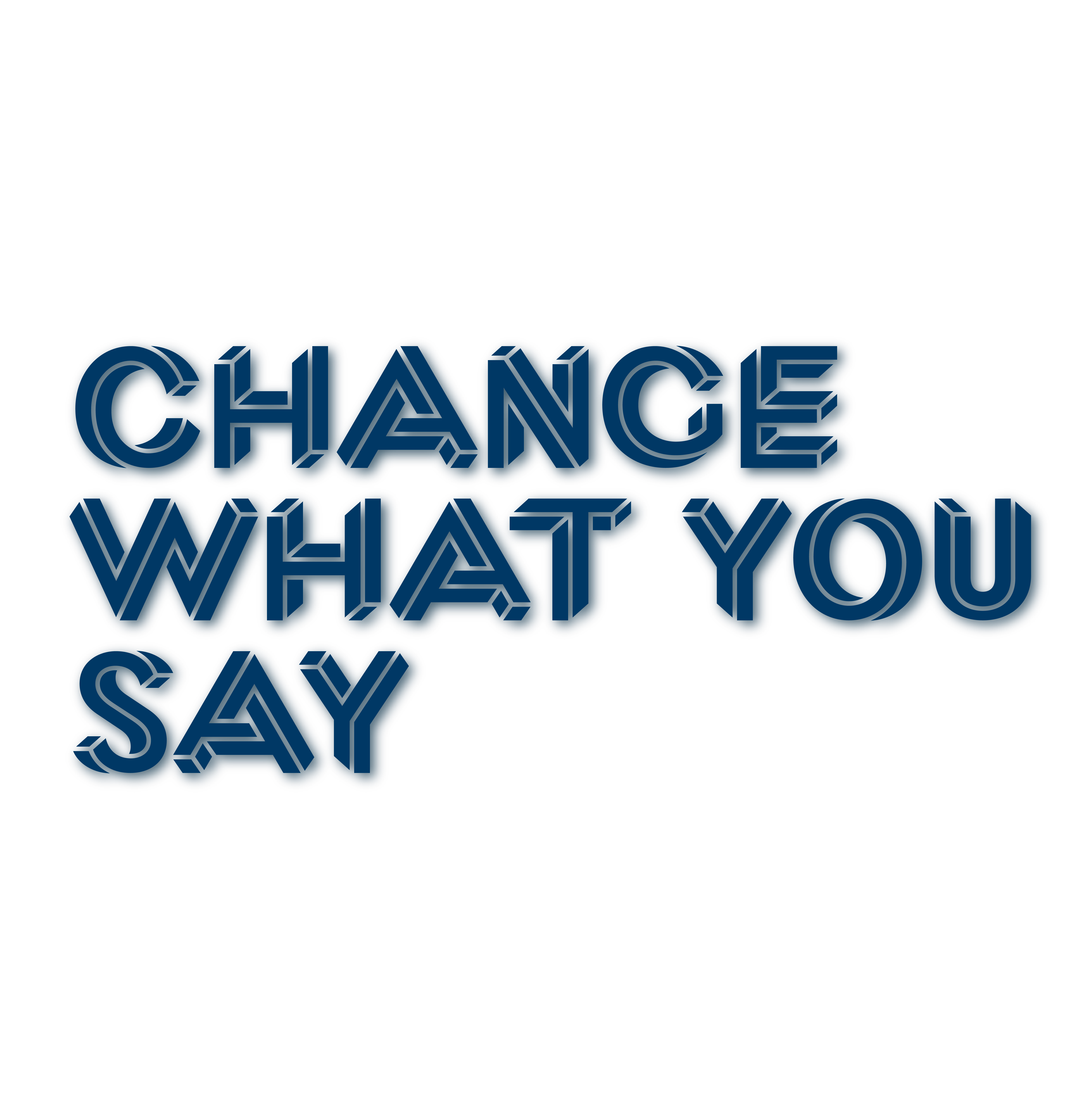 Change what you say