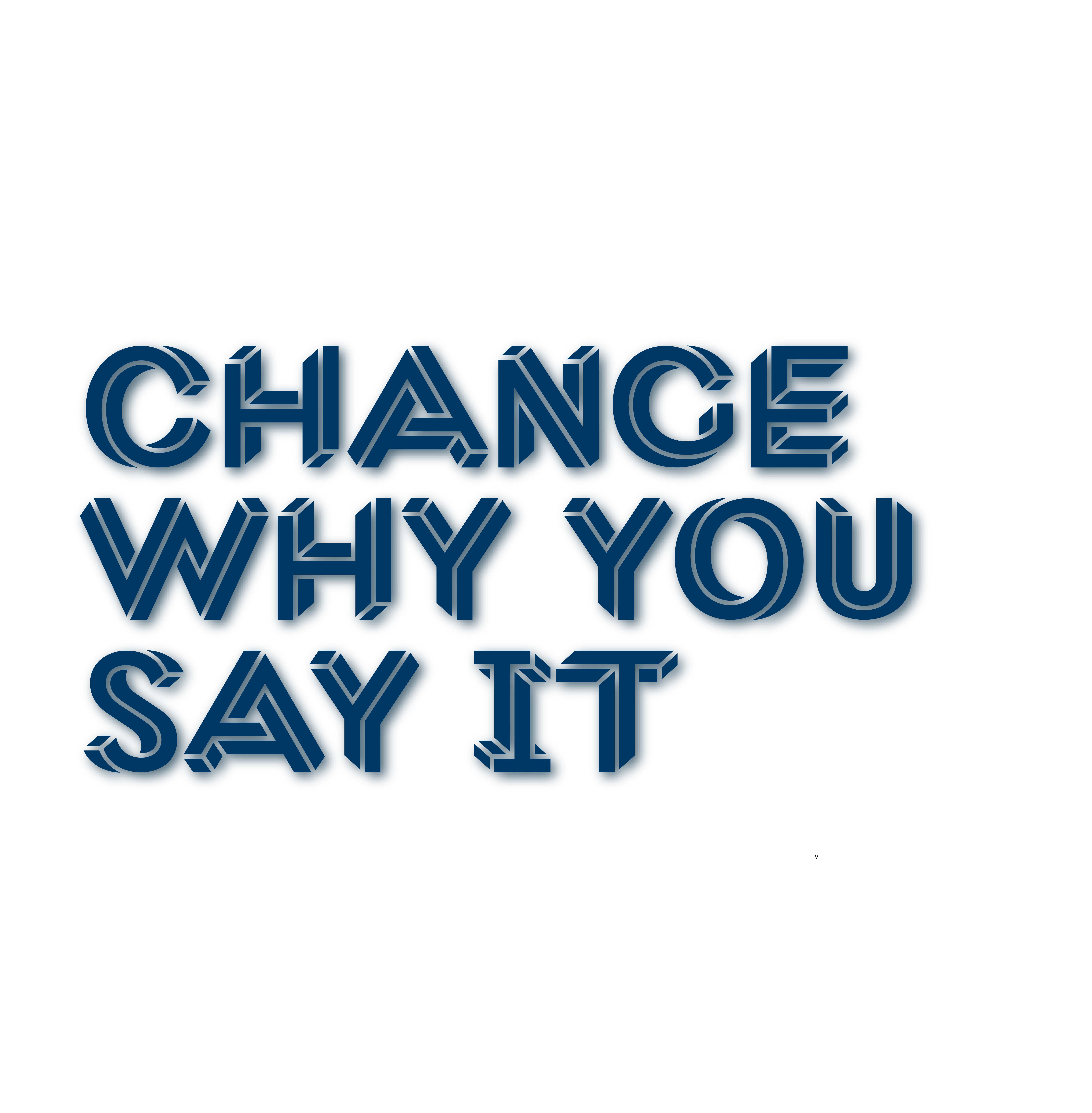 Change why you say it